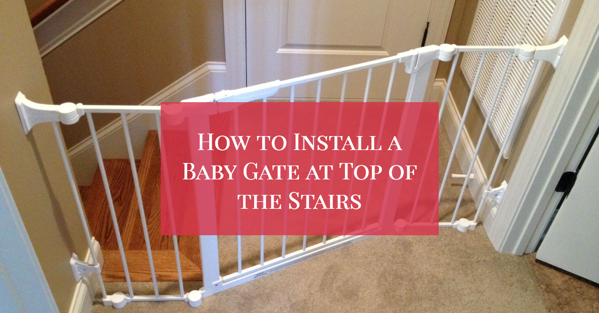 How to Install a Baby Gate at Top of the Stairs